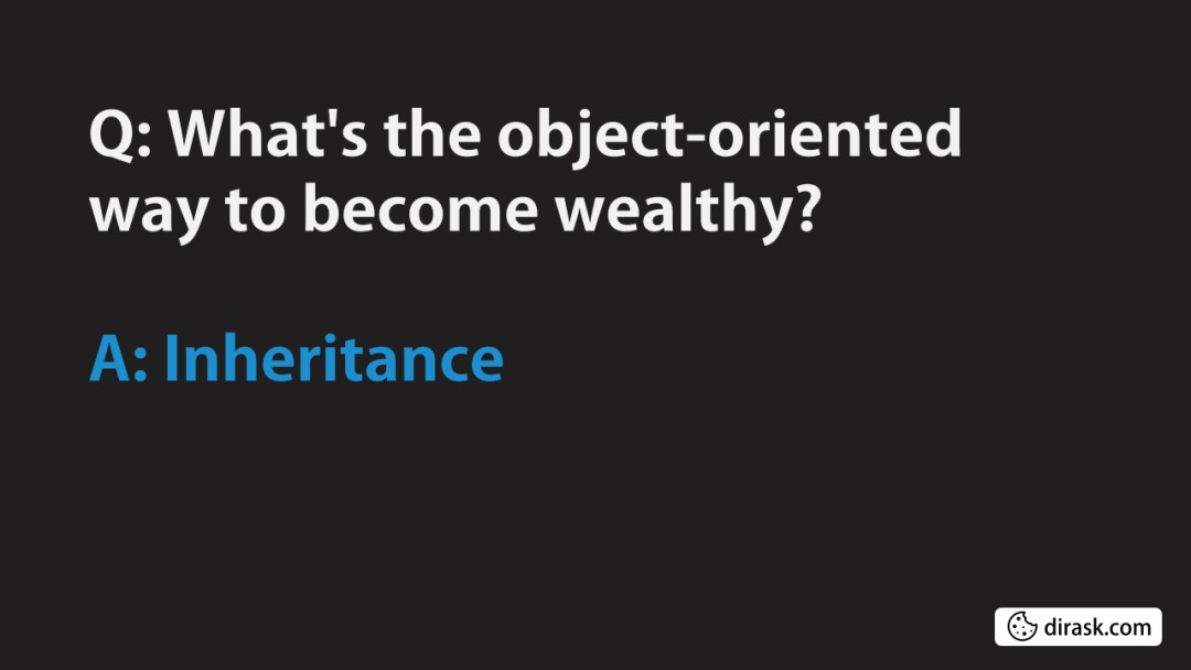 What's the object-oriented way to become wealthy?