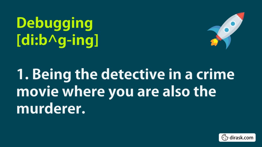 Debugging is like being a detective ...