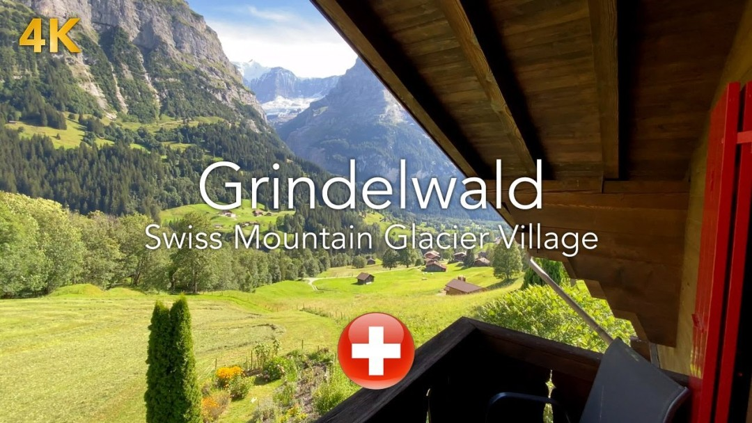 Grindelwald Switzerland Video 2020 one of the best places to visit in Switzerland (4K Ultra HD)